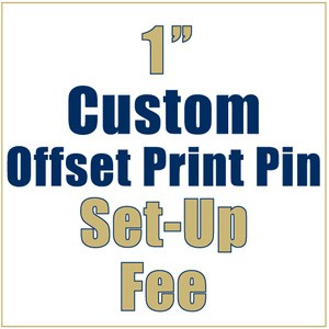 1 Inch Custom Lapel Pin - Offset Print - Setup Fee
