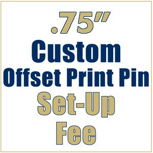 .75 Inch Custom Lapel Pin - Offset Print - Setup fee